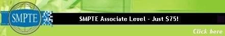 SMPTE Associate Level - Just $75! Click on this graphic to jump to the SMPTE Membership web page.